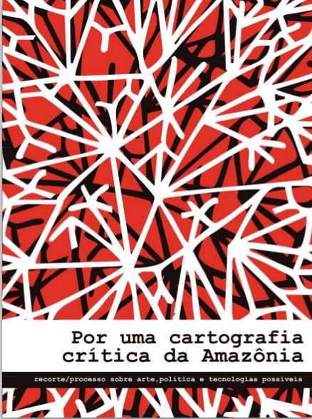 Por uma cartografia crítica da Amazônia: recorte/processo sobre arte, política e tecnologias possíveis